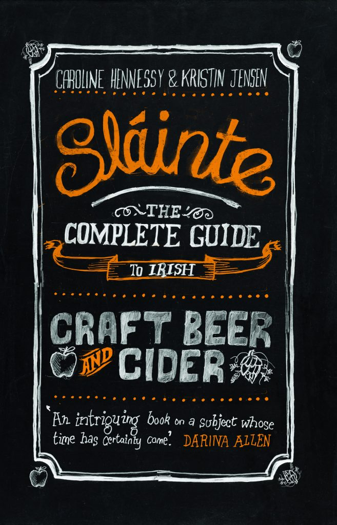 Sláinte: The Complete Guide to Irish Craft Beer and Cider by Caroline Hennessy and Kristin Jensen
